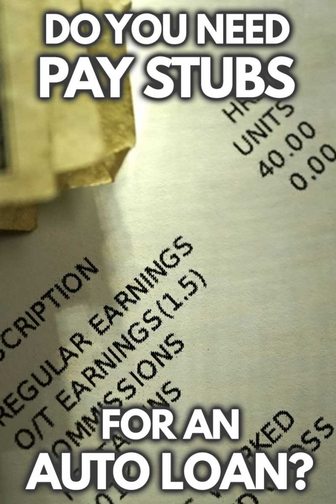 Do You Need Pay Stubs for an Auto Loan?