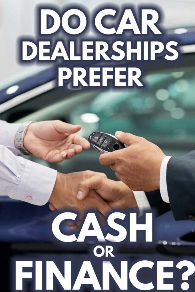 Do Car Dealerships Prefer Cash Or Finance?