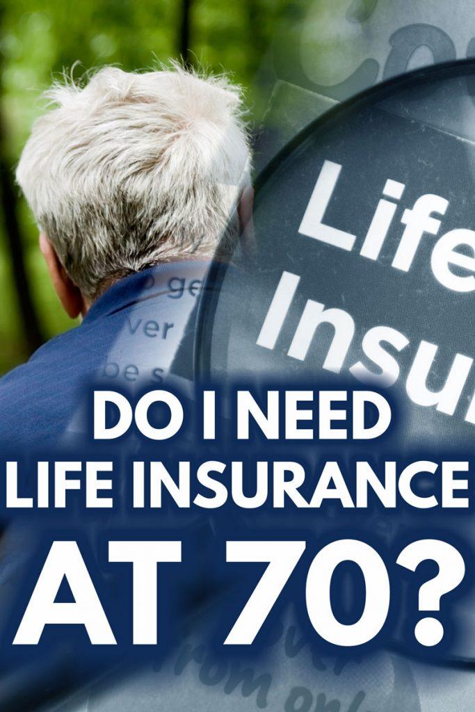 Do I Need Life Insurance After 70?