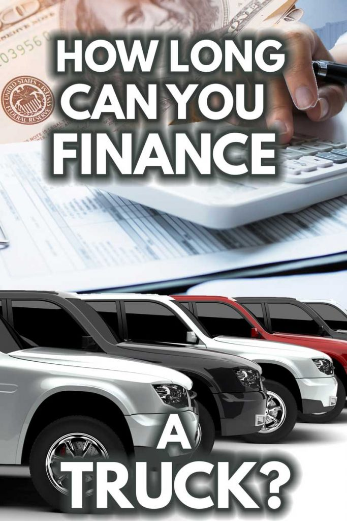 How Long Can You Finance A Truck?