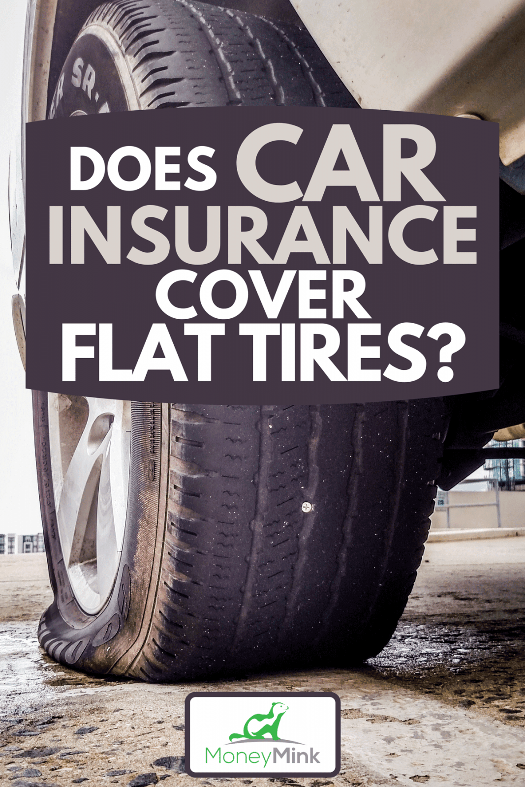 A flat rear truck tire on a auto repair shop, Does Car Insurance Cover Flat Tires?